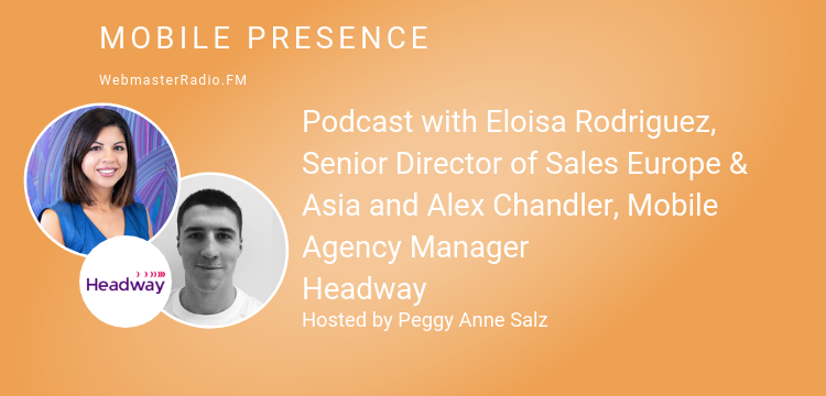 Image of Podcast with Eloisa Rodriguez, Senior Director of Sales Europe & Asia and Alex Chandler, Mobile Agency Manager Headway