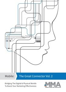 Mobile: The Great Connector (Bridging The Digital & Physical Worlds To Boost Your Marketing Effectiveness, Vol. 2, 2016)
