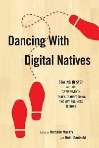 Dancing with Digital Natives: Staying in Step with the Generation That's Transforming the Way Business (2011)
